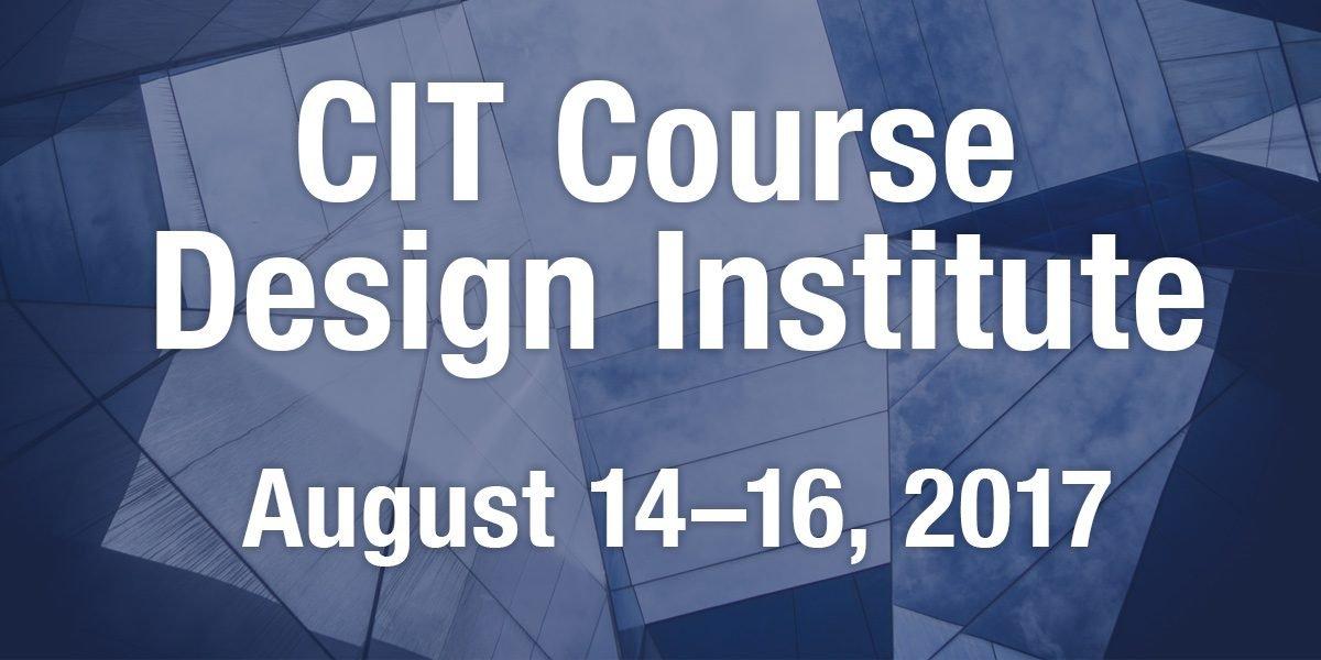 CIT Course Design Institute -- August 14-16, 2017